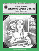 A Guide For Using Anne Of Green Gables In The Classroom Book PDF