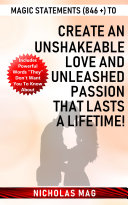 Magic Statements (846 +) to Create an Unshakeable Love and Unleashed Passion That Lasts a Lifetime! [Pdf/ePub] eBook
