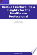 Radius Fracture  New Insights for the Healthcare Professional  2011 Edition
