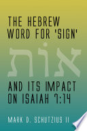 The Hebrew Word for  sign  and its Impact on Isaiah 7 14