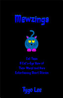Mewzings: Cat Tales: A Cat's-Eye View of Their World and Ours: Entertaining Short Stories