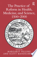 The Practice Of Reform In Health Medicine And Science 1500 2000