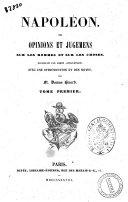 Napoléon ses opinions et jugemens sur les hommes et sur les choses recueillis par ordre alphabétique, avec une introduction et des notes, par m. Damas Hinard