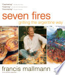 """Seven Fires: Grilling the Argentine Way"" by Francis Mallmann, Peter Kaminsky"