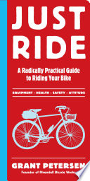 """Just Ride: A Radically Practical Guide to Riding Your Bike"" by Grant Petersen"