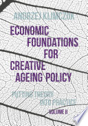 Economic Foundations For Creative Ageing Policy Volume Ii