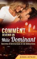 Pdf Comment devenir un Mâle Dominant : Secrets d'Attraction et de Séduction (Comment séduire, comment draguer une fille, drague) Telecharger