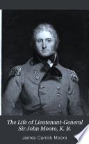 The Life of Lieutenant-General Sir John Moore, K. B.