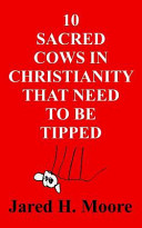 10 Sacred Cows in Christianity That Need to Be Tipped