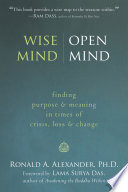 """Wise Mind, Open Mind: Finding Purpose and Meaning in Times of Crisis, Loss, and Change"" by Ronald Alexander, Lama Surya Das"
