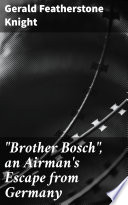 """""""Brother Bosch"""", an Airman's Escape from Germany Read Online"""