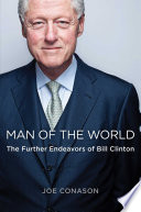 Man of the World  : The Further Endeavors of Bill Clinton