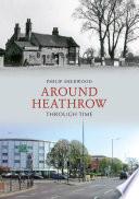 Around Heathrow Through Time