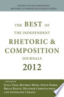 The Best Of The Independent Journals In Rhetoric And Composition 2012