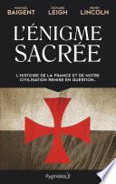 L'Énigme sacrée. L'histoire de la France et de notre civilisation remise en question...