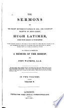 The Sermons of the Right Reverend Father in God, and Constant Martyr of Jesus Christ, Hugh Latimer, Sometime Bishop of Worcester
