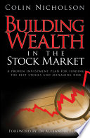 """""""Building Wealth in the Stock Market: A Proven Investment Plan for Finding the Best Stocks and Managing Risk"""" by Colin Nicholson, Alexander Elder"""