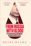 From Russia with Blood  Putin   s Ruthless Killing Campaign and Secret War on the West