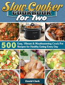 Slow Cooker Cookbook For Two 500 Easy Vibrant Mouthwatering Crock Pot Recipes For Healthy Eating Every Day Book PDF