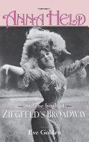 Pdf Anna Held and the Birth of Ziegfeld's Broadway
