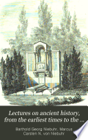 Lectures on ancient history  from the earliest times to the taking of Alexandria by Octavianus  tr  from the Germ  ed  of M  Niebuhr  by L  Schmitz  with additions and corrections from his own MS  notes Book
