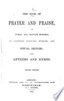 The Book of Prayer and Praise for Public and Private Worship  in Fourteen Morning  Evening and Special Services  with Anthems and Hymns  Second Edition