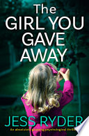 """The Girl You Gave Away: An absolutely gripping psychological thriller"" by Jess Ryder"