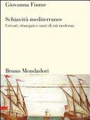 Schiavitù mediterranee. Corsari, rinnegati e santi di età moderna