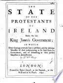 The State of the Protestants of Ireland Under the Late King James s Government Book
