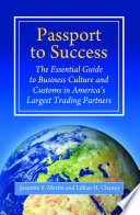 Passport To Success The Essential Guide To Business Culture And Customs In America S Largest Trading Partners