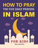 How to Pray the Five Daily Prayers in Islam for Kids