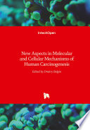 New Aspects in Molecular and Cellular Mechanisms of Human Carcinogenesis