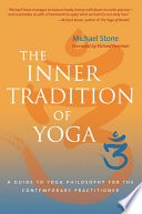 """The Inner Tradition of Yoga: A Guide to Yoga Philosophy for the Contemporary Practitioner"" by Michael Stone, Richard Freeman"