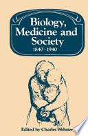 Biology  Medicine and Society 1840 1940