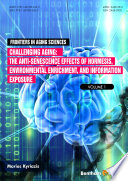Challenging Aging The Anti-senescence Effects of Hormesis, Environmental Enrichment and Information Exposure