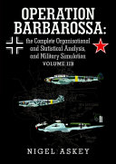 Operation Barbarossa  the Complete Organisational and Statistical Analysis  and Military Simulation Volume IIB