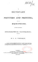 The Dictionary of Printer and Printing, with the Progress of Literature, Ancient and Moderne
