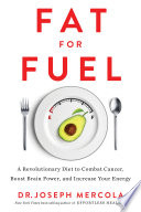 """Fat for Fuel: A Revolutionary Diet to Combat Cancer, Boost Brain Power, and Increase Your Energy"" by Dr. Joseph Mercola"