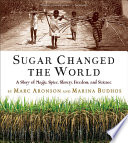 Sugar Changed the World a Story of Magic Spice Slavery Freedom and Science