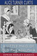 A Little Maid of Old Philadelphia  Esprios Classics