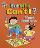 But Why Can't I?, A Book about Rules by Sue Graves PDF