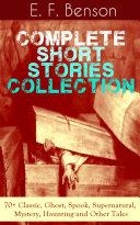 Pdf E. F. Benson: Complete Short Stories Collection: 70+ Classic, Ghost, Spook, Supernatural, Mystery, Haunting and Other Tales