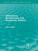 Historians  Economists  and Economic History  Routledge Revivals