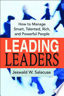 """Leading Leaders: How to Manage Smart, Talented, Rich, and Powerful People"" by Jeswald W. Salacuse"