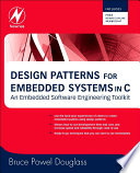 """""""Design Patterns for Embedded Systems in C: An Embedded Software Engineering Toolkit"""" by Bruce Powel Douglass"""