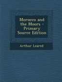 Morocco and the Moors   Primary Source Edition