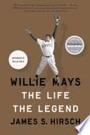 """Willie Mays: The Life, The Legend"" by James S. Hirsch"