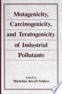 Mutagenicity  Carcinogenicity  and Teratogenicity of Industrial Pollutants Book