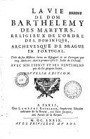 La vie de Dom Barthelemy des Martyrs...