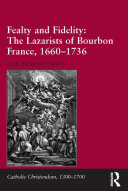 Fealty and Fidelity  The Lazarists of Bourbon France  1660 1736